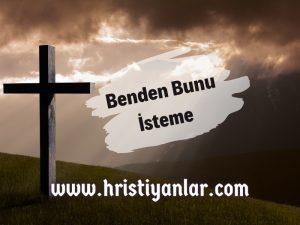 BENDEN BUNU İSTEME
